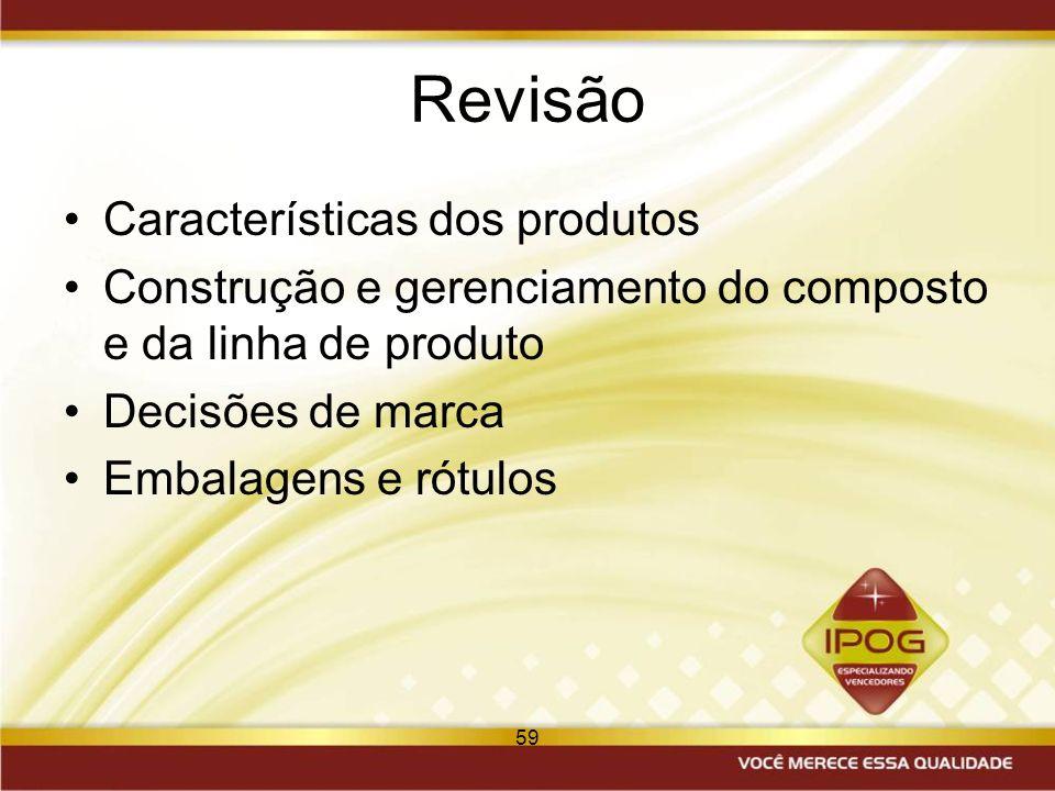 59 Revisão Características dos produtos Construção e gerenciamento do composto e da linha de produto Decisões de marca Embalagens e rótulos