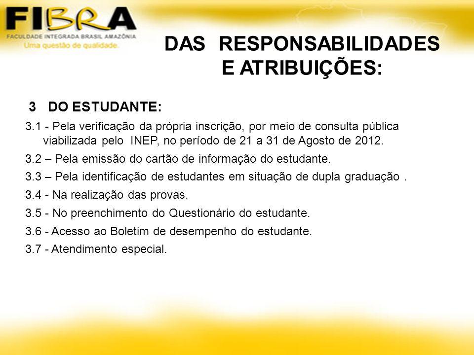 3 DO ESTUDANTE: 3.1 - Pela verificação da própria inscrição, por meio de consulta pública viabilizada pelo INEP, no período de 21 a 31 de Agosto de 2012.