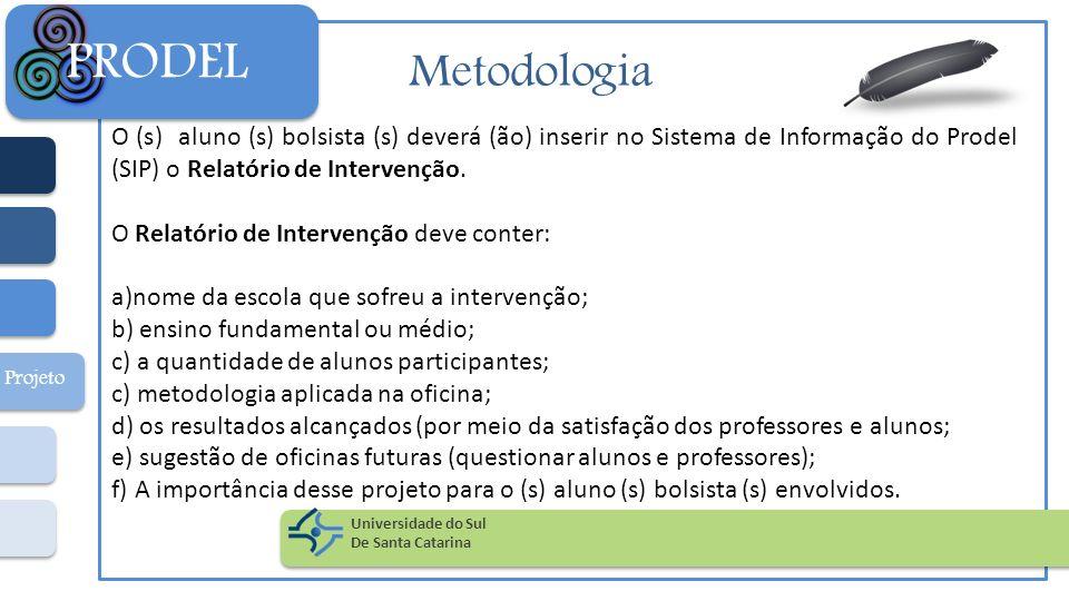 Metodologia O (s) aluno (s) bolsista (s) deverá (ão) inserir no Sistema de Informação do Prodel (SIP) o Relatório de Intervenção. O Relatório de Inter
