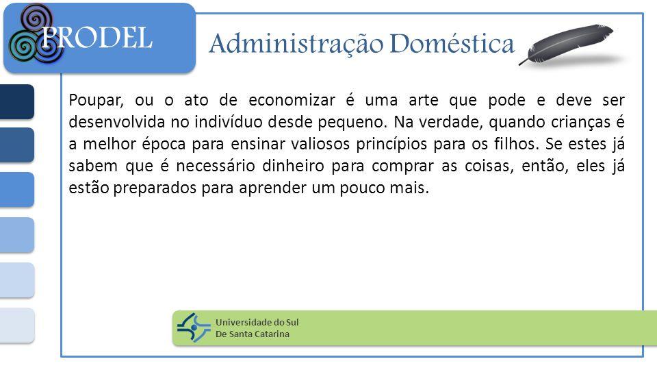 Administração Doméstica Poupar, ou o ato de economizar é uma arte que pode e deve ser desenvolvida no indivíduo desde pequeno. Na verdade, quando cria