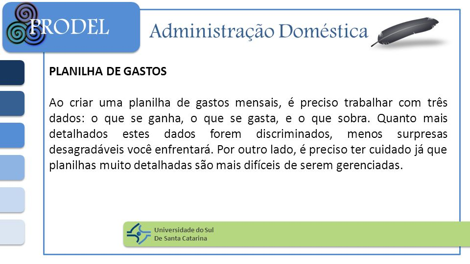 Administração Doméstica PLANILHA DE GASTOS Ao criar uma planilha de gastos mensais, é preciso trabalhar com três dados: o que se ganha, o que se gasta
