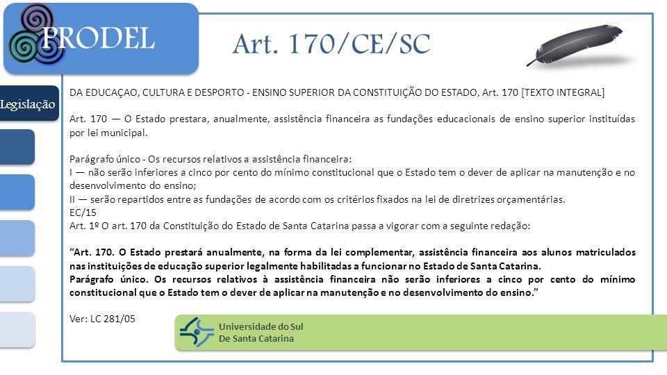 Art. 170/CE/SC DA EDUCAÇAO, CULTURA E DESPORTO - ENSINO SUPERIOR DA CONSTITUIÇÃO DO ESTADO, Art. 170 [TEXTO INTEGRAL] Art. 170 O Estado prestara, anua