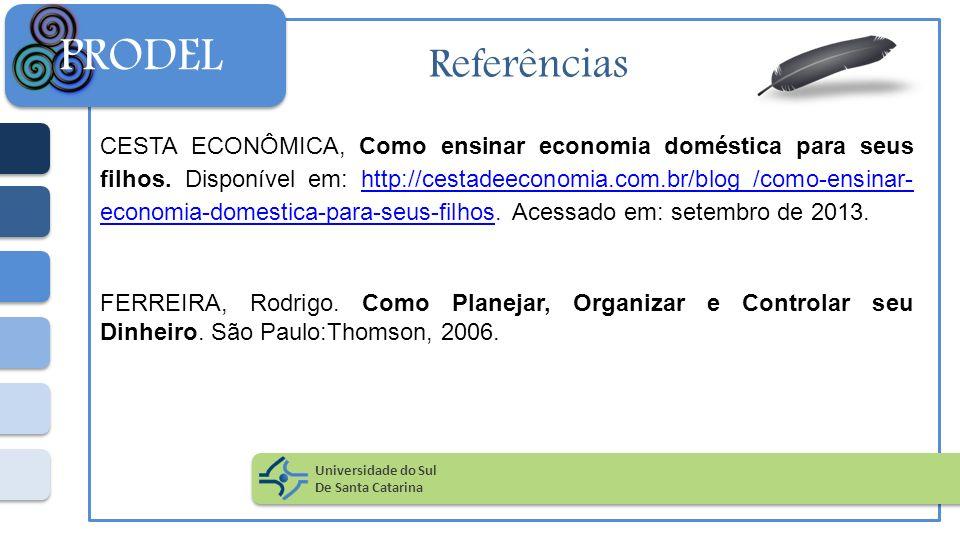Referências CESTA ECONÔMICA, Como ensinar economia doméstica para seus filhos. Disponível em: http://cestadeeconomia.com.br/blog /como-ensinar- econom