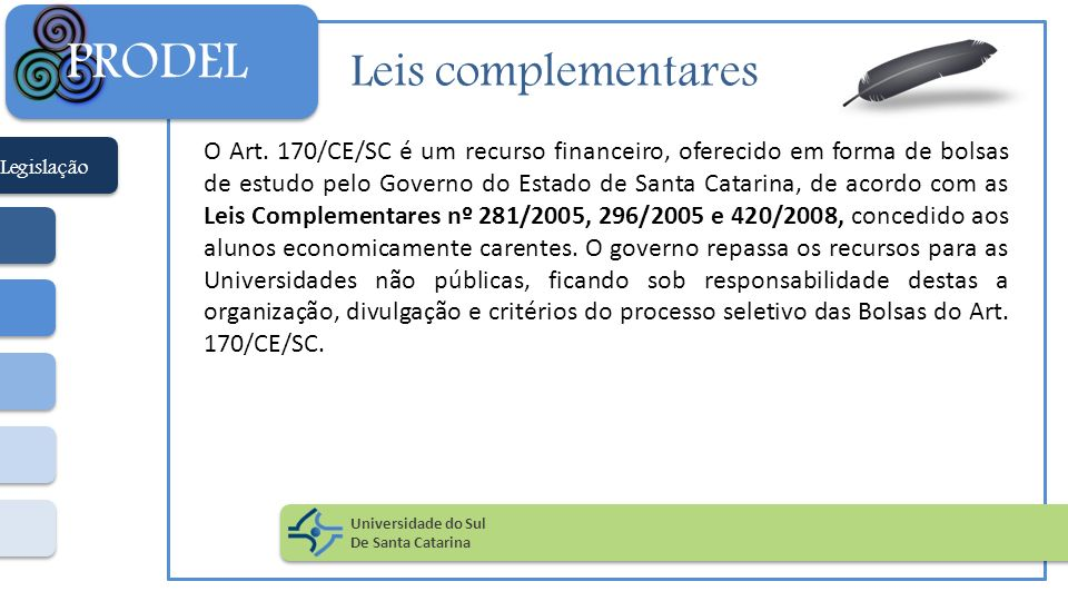Leis complementares O Art. 170/CE/SC é um recurso financeiro, oferecido em forma de bolsas de estudo pelo Governo do Estado de Santa Catarina, de acor