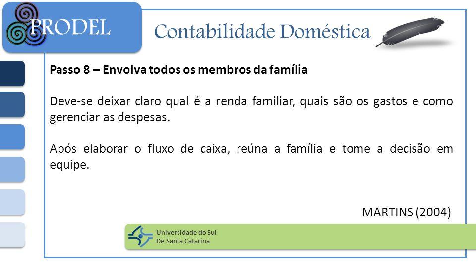 Contabilidade Doméstica Passo 8 – Envolva todos os membros da família Deve-se deixar claro qual é a renda familiar, quais são os gastos e como gerenci