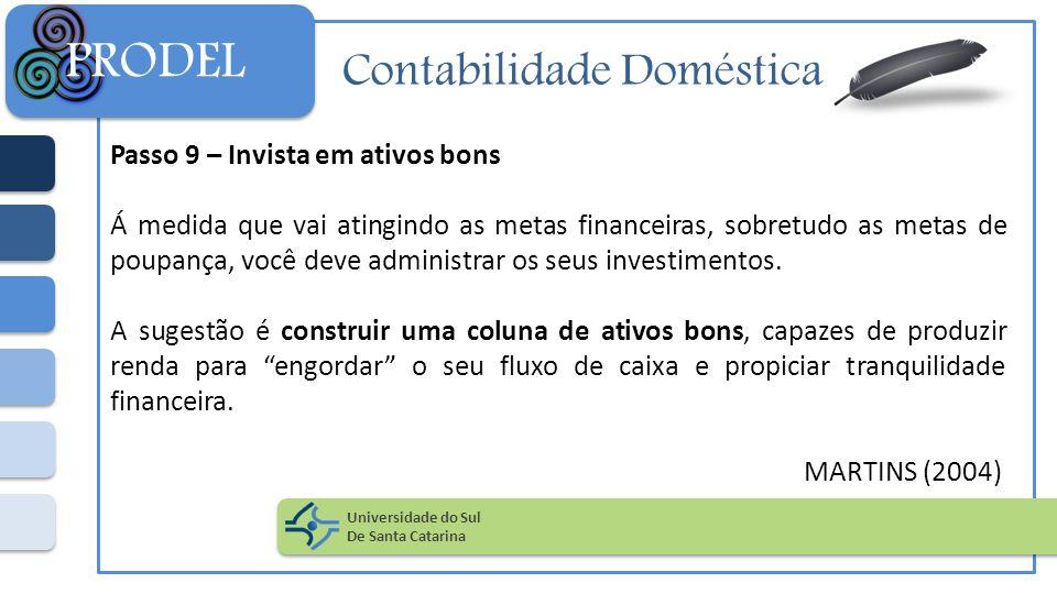 Contabilidade Doméstica Passo 9 – Invista em ativos bons Á medida que vai atingindo as metas financeiras, sobretudo as metas de poupança, você deve ad