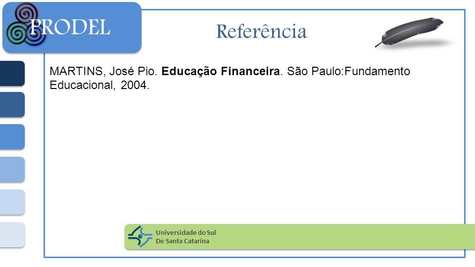 Referência MARTINS, José Pio. Educação Financeira. São Paulo:Fundamento Educacional, 2004. Universidade do Sul De Santa Catarina PRODEL