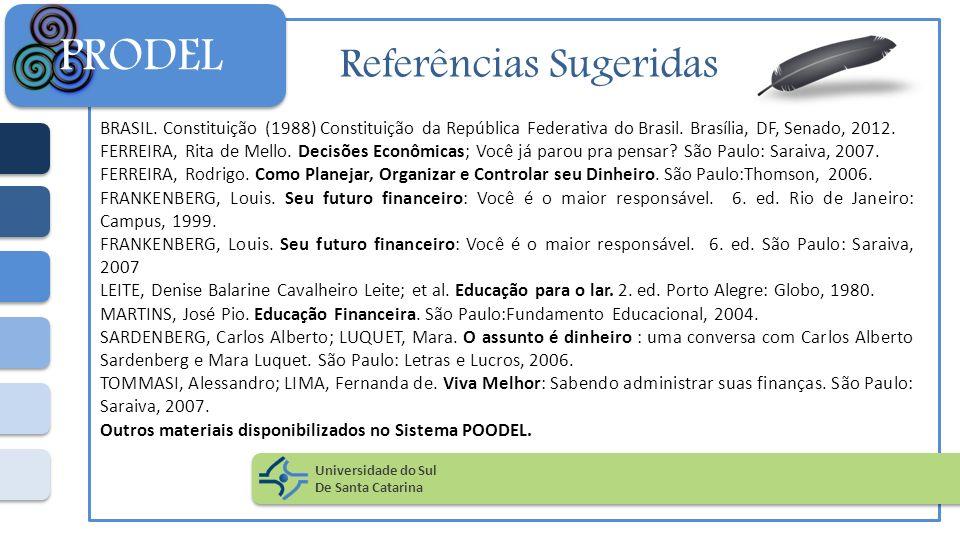 Referências Sugeridas BRASIL. Constituição (1988) Constituição da República Federativa do Brasil. Brasília, DF, Senado, 2012. FERREIRA, Rita de Mello.