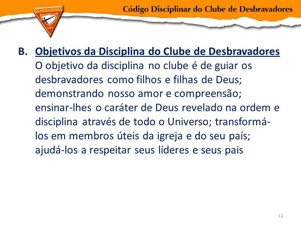 B.Objetivos da Disciplina do Clube de Desbravadores O objetivo da disciplina no clube é de guiar os desbravadores como filhos e filhas de Deus; demons