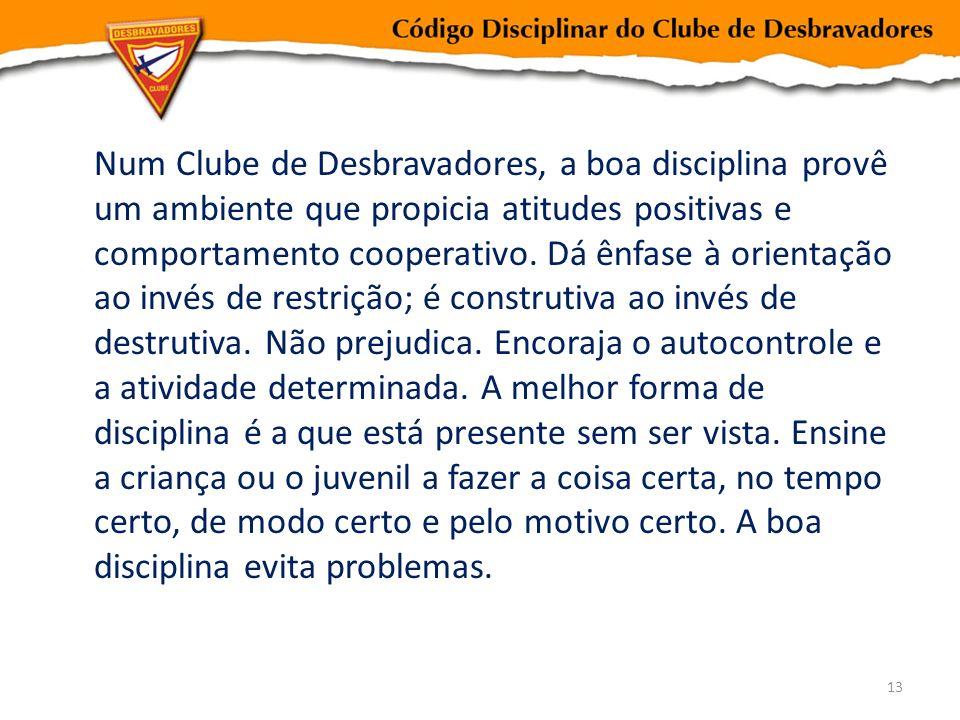 Num Clube de Desbravadores, a boa disciplina provê um ambiente que propicia atitudes positivas e comportamento cooperativo. Dá ênfase à orientação ao