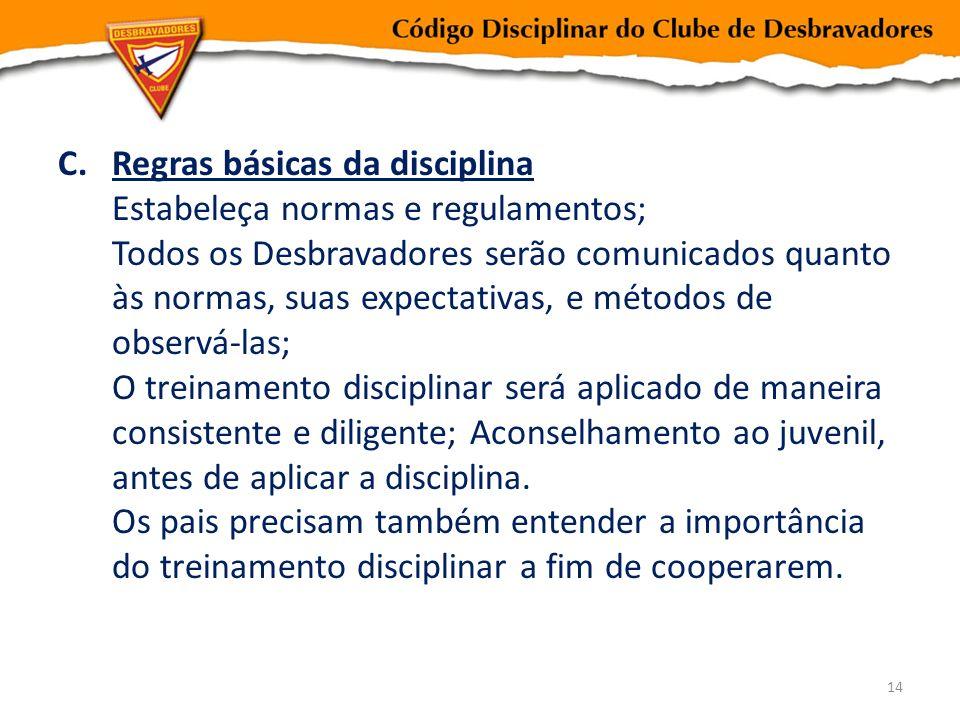 C.Regras básicas da disciplina Estabeleça normas e regulamentos; Todos os Desbravadores serão comunicados quanto às normas, suas expectativas, e métod