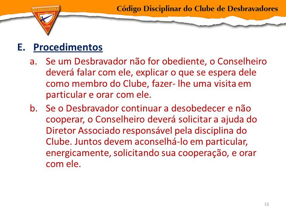 E.Procedimentos a.Se um Desbravador não for obediente, o Conselheiro deverá falar com ele, explicar o que se espera dele como membro do Clube, fazer-