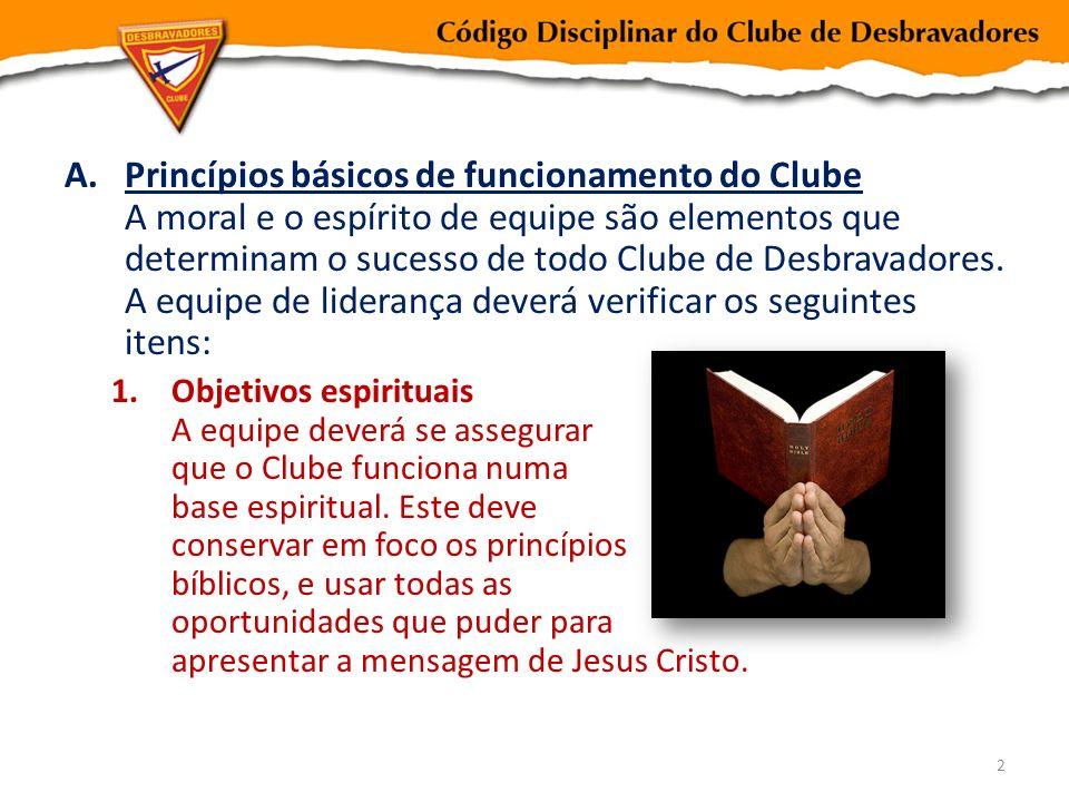A.Princípios básicos de funcionamento do Clube A moral e o espírito de equipe são elementos que determinam o sucesso de todo Clube de Desbravadores. A