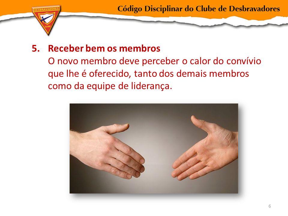 5.Receber bem os membros O novo membro deve perceber o calor do convívio que lhe é oferecido, tanto dos demais membros como da equipe de liderança. 6
