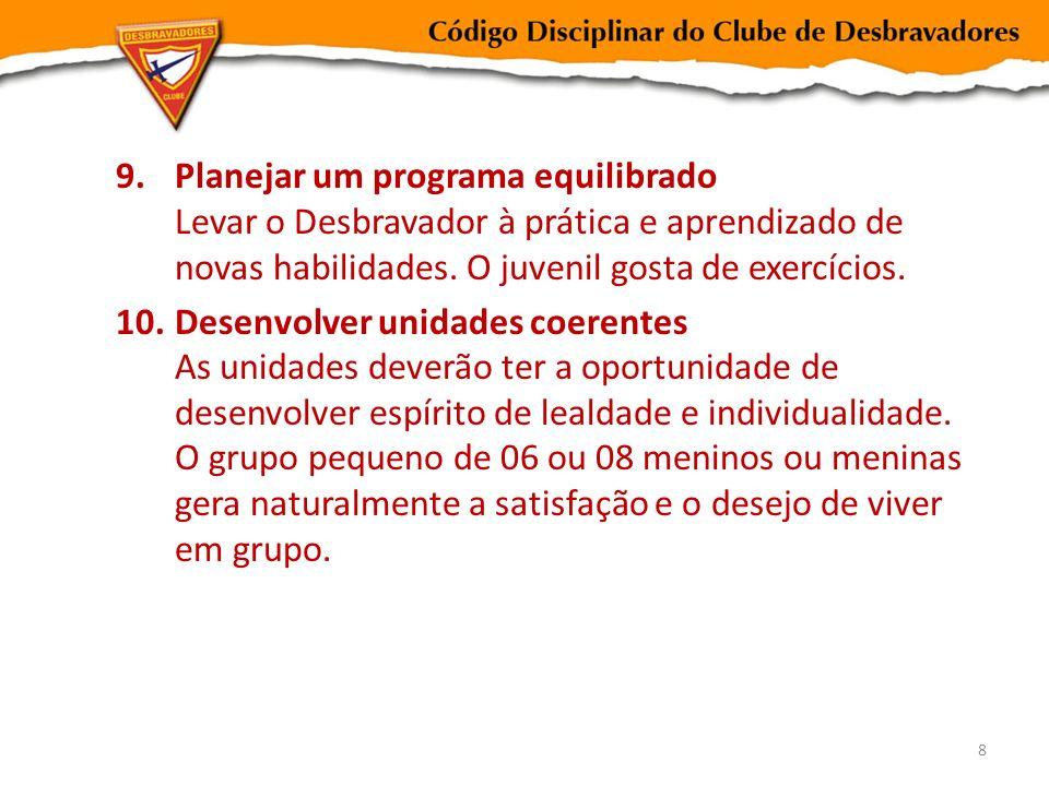 9.Planejar um programa equilibrado Levar o Desbravador à prática e aprendizado de novas habilidades. O juvenil gosta de exercícios. 10.Desenvolver uni
