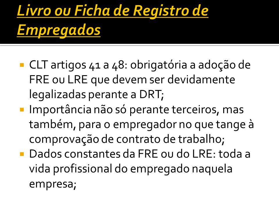 CLT artigos 41 a 48: obrigatória a adoção de FRE ou LRE que devem ser devidamente legalizadas perante a DRT; Importância não só perante terceiros, mas