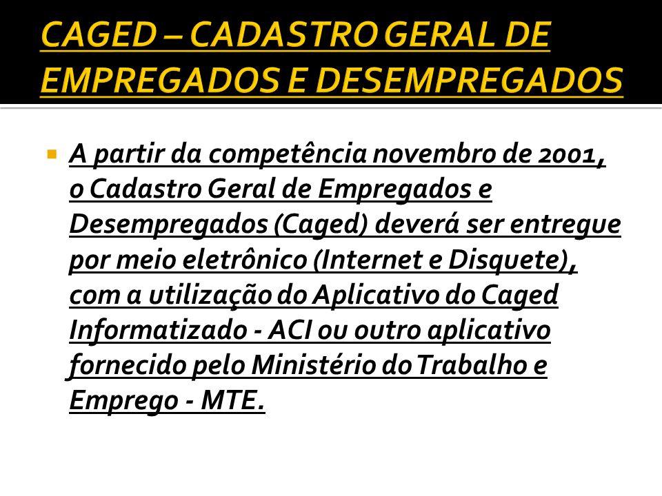 A partir da competência novembro de 2001, o Cadastro Geral de Empregados e Desempregados (Caged) deverá ser entregue por meio eletrônico (Internet e D