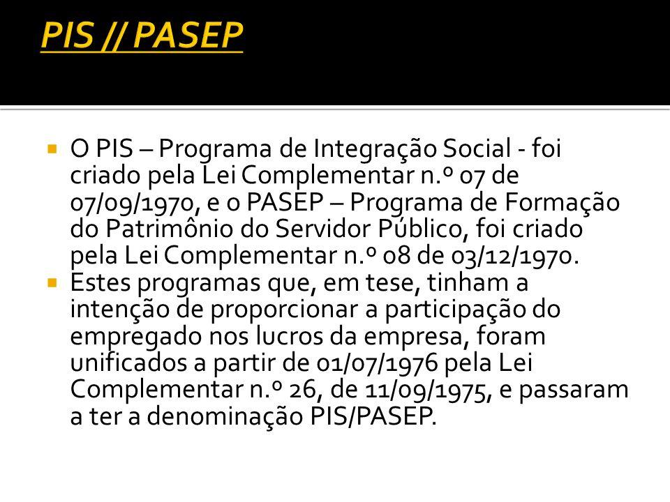 O PIS – Programa de Integração Social - foi criado pela Lei Complementar n.º 07 de 07/09/1970, e o PASEP – Programa de Formação do Patrimônio do Servi