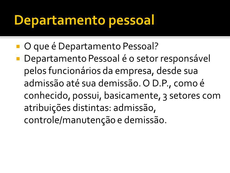 O que é Departamento Pessoal? Departamento Pessoal é o setor responsável pelos funcionários da empresa, desde sua admissão até sua demissão. O D.P., c