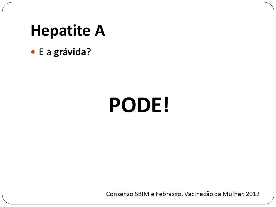 Hepatite A E a grávida? PODE! Consenso SBIM e Febrasgo, Vacinação da Mulher. 2012