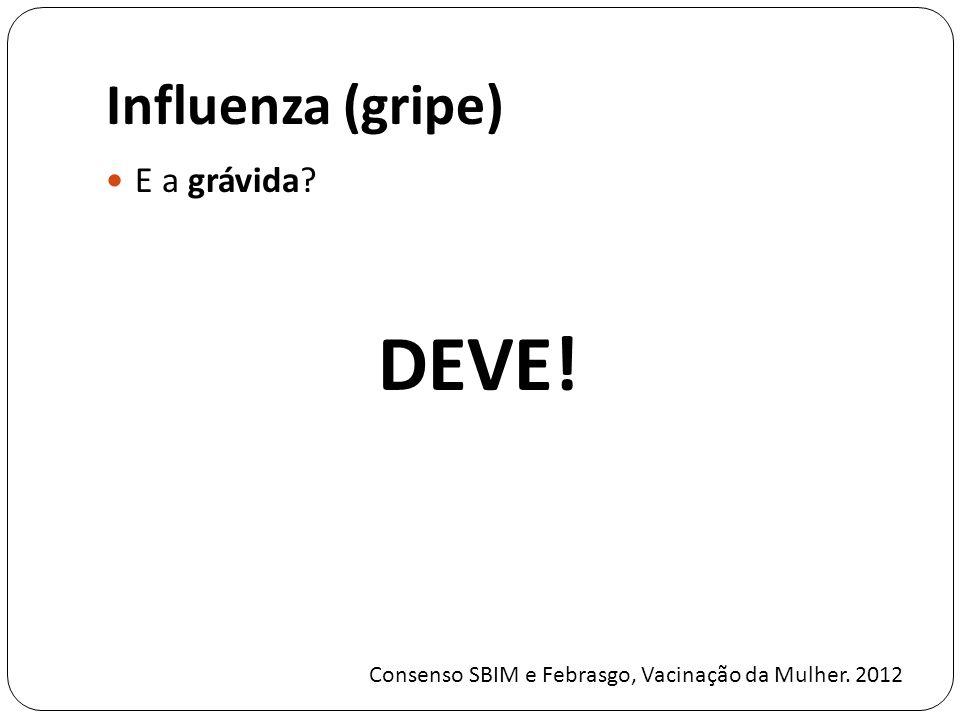 Influenza (gripe) E a grávida? DEVE! Consenso SBIM e Febrasgo, Vacinação da Mulher. 2012