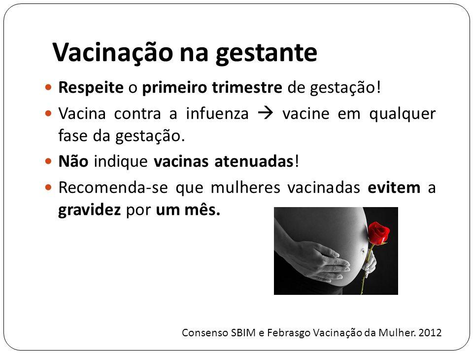 Vacinação na gestante Respeite o primeiro trimestre de gestação.
