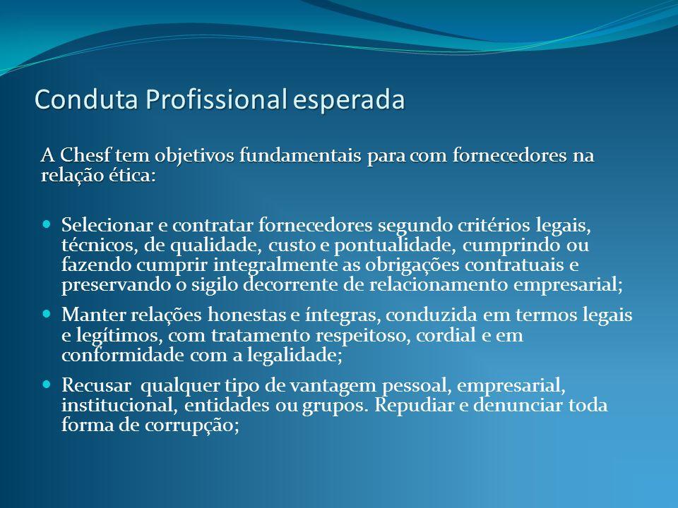 Conduta Profissional esperada A Chesf tem objetivos fundamentais para com fornecedores na relação ética: Selecionar e contratar fornecedores segundo c