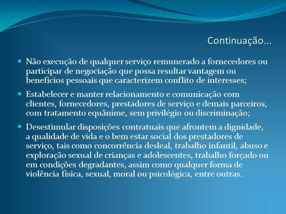Continuação... Não execução de qualquer serviço remunerado a fornecedores ou participar de negociação que possa resultar vantagem ou benefícios pessoa
