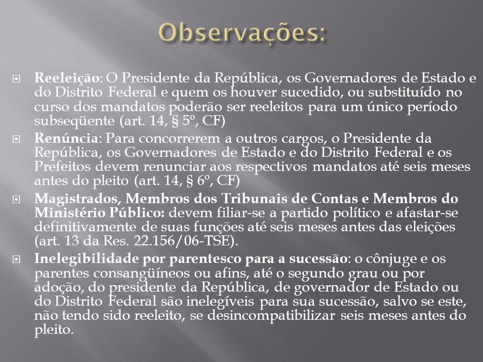 Reeleição : O Presidente da República, os Governadores de Estado e do Distrito Federal e quem os houver sucedido, ou substituído no curso dos mandatos