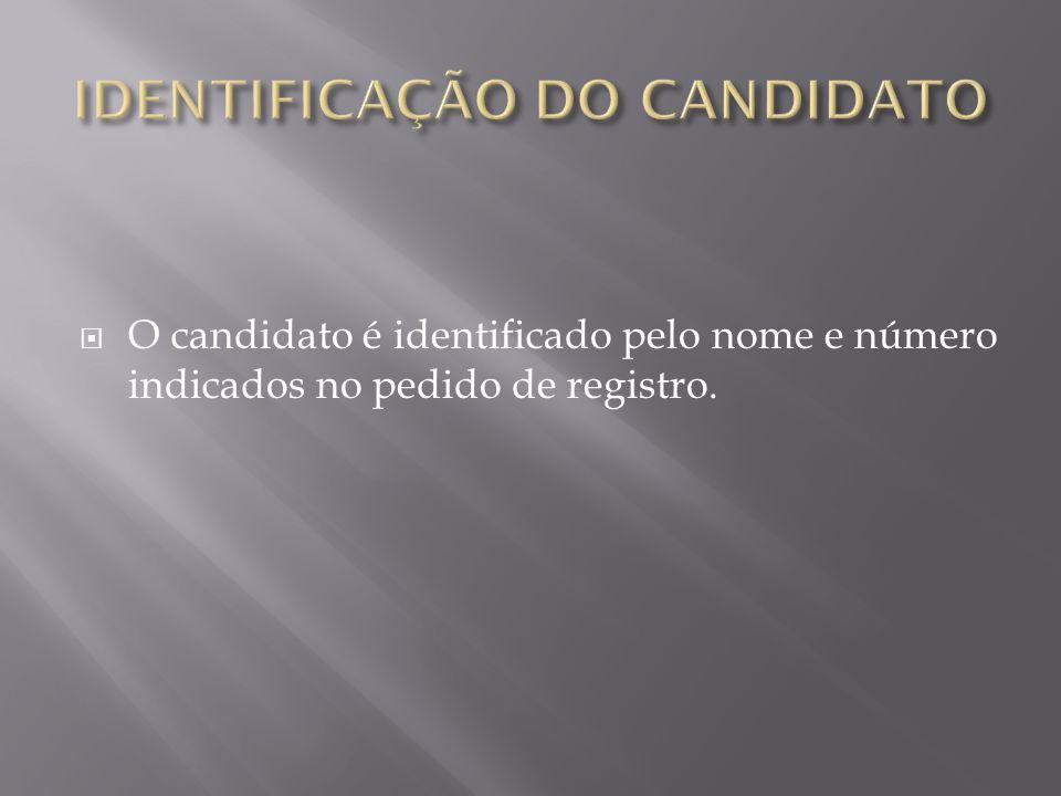 O candidato é identificado pelo nome e número indicados no pedido de registro.