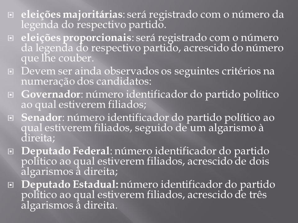 eleições majoritárias : será registrado com o número da legenda do respectivo partido. eleições proporcionais : será registrado com o número da legend