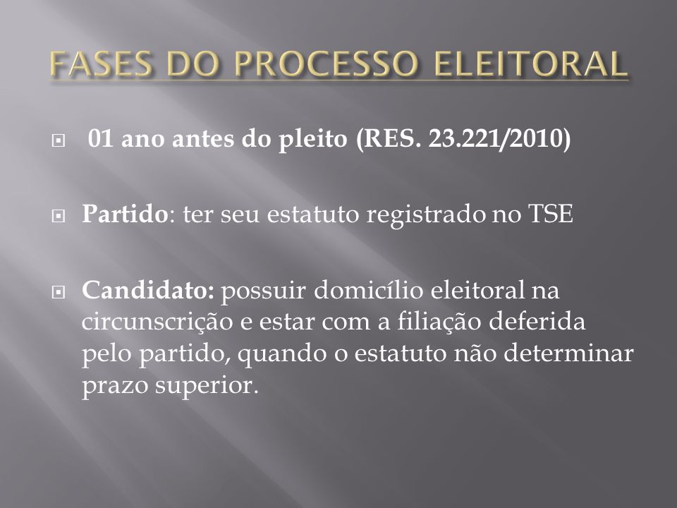 01 ano antes do pleito (RES. 23.221/2010) Partido : ter seu estatuto registrado no TSE Candidato: possuir domicílio eleitoral na circunscrição e estar