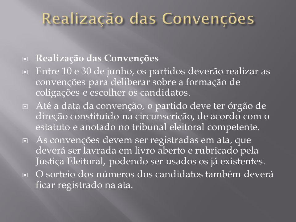 Realização das Convenções Entre 10 e 30 de junho, os partidos deverão realizar as convenções para deliberar sobre a formação de coligações e escolher
