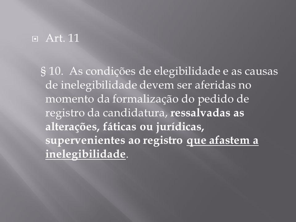 Art. 11 § 10. As condições de elegibilidade e as causas de inelegibilidade devem ser aferidas no momento da formalização do pedido de registro da cand
