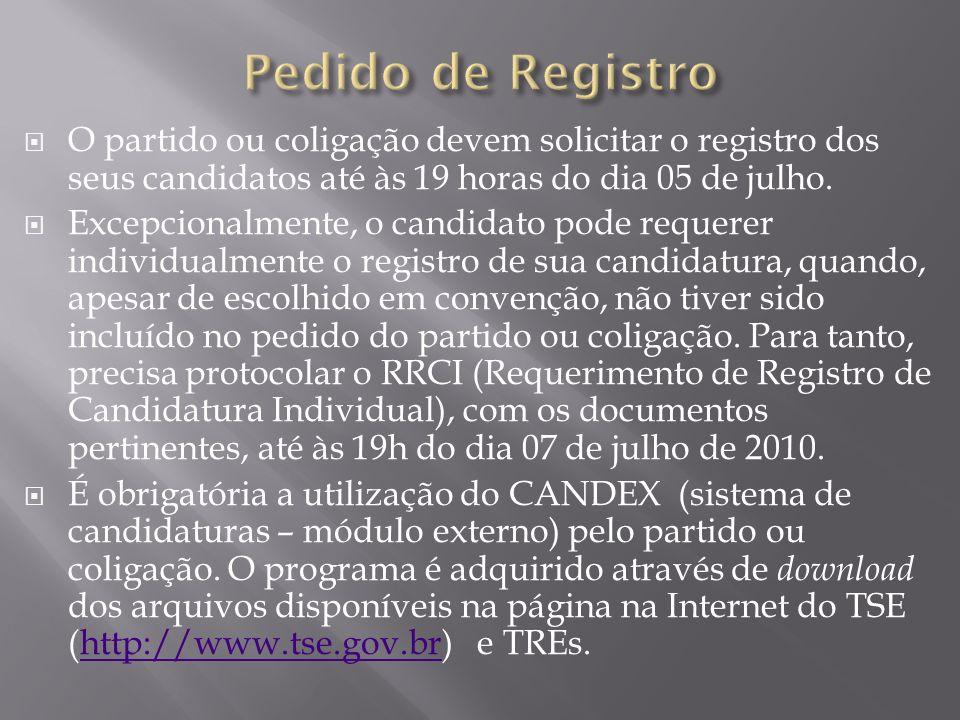 O partido ou coligação devem solicitar o registro dos seus candidatos até às 19 horas do dia 05 de julho. Excepcionalmente, o candidato pode requerer