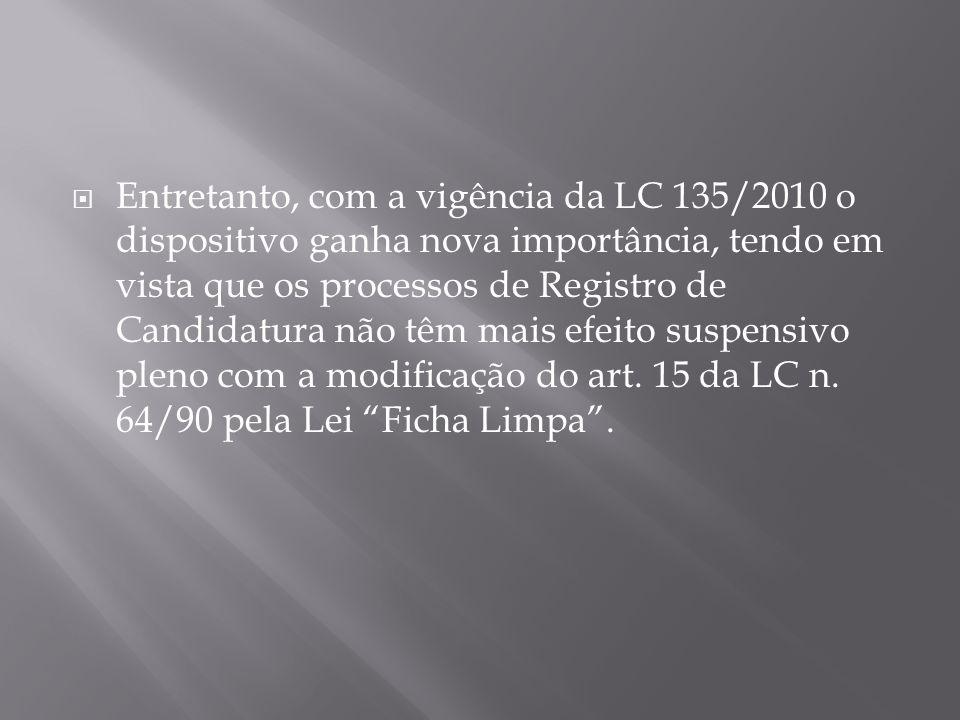 Entretanto, com a vigência da LC 135/2010 o dispositivo ganha nova importância, tendo em vista que os processos de Registro de Candidatura não têm mai