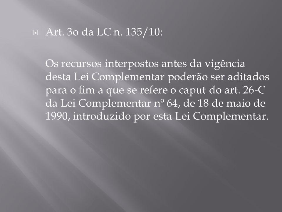 Art. 3o da LC n. 135/10: Os recursos interpostos antes da vigência desta Lei Complementar poderão ser aditados para o fim a que se refere o caput do a