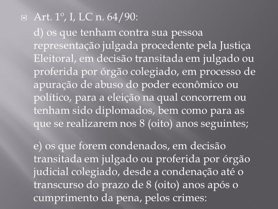 Art. 1º, I, LC n. 64/90: d) os que tenham contra sua pessoa representação julgada procedente pela Justiça Eleitoral, em decisão transitada em julgado