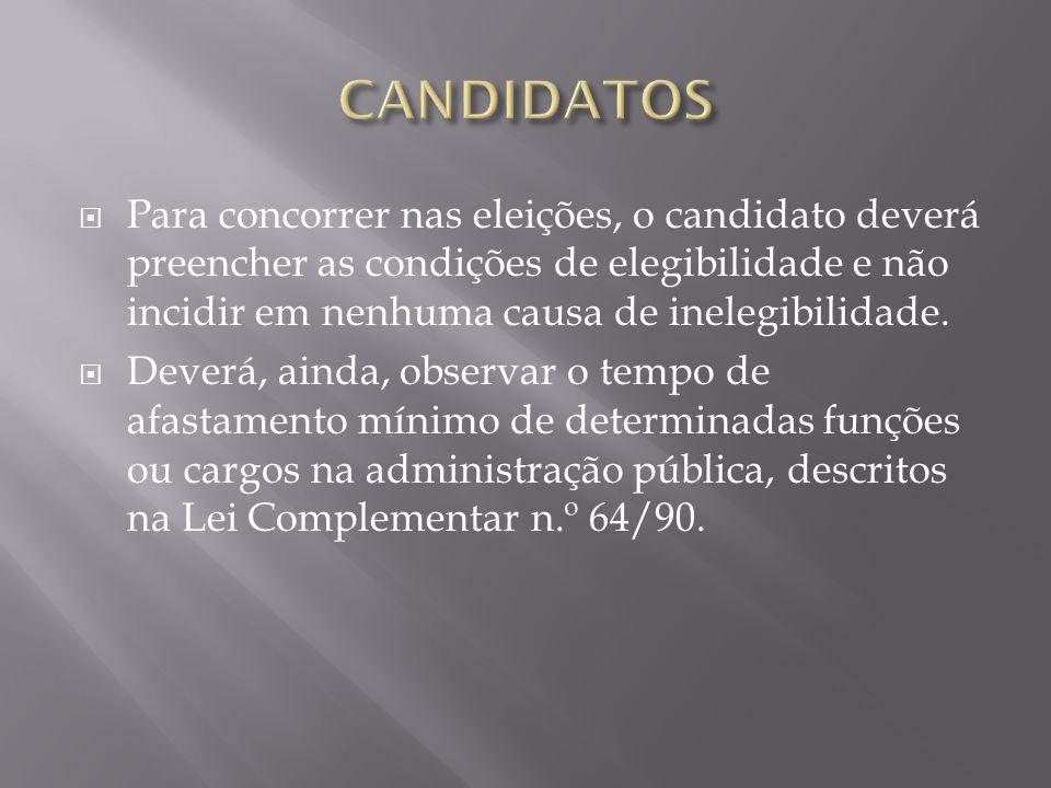 Para concorrer nas eleições, o candidato deverá preencher as condições de elegibilidade e não incidir em nenhuma causa de inelegibilidade. Deverá, ain
