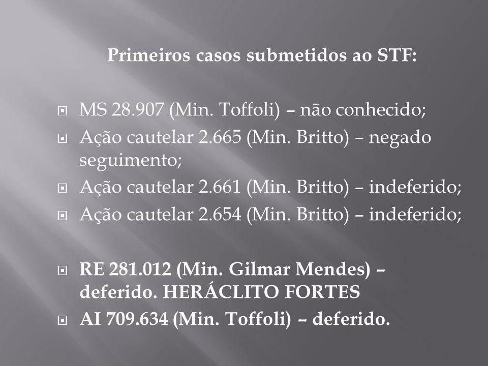 Primeiros casos submetidos ao STF: MS 28.907 (Min. Toffoli) – não conhecido; Ação cautelar 2.665 (Min. Britto) – negado seguimento; Ação cautelar 2.66