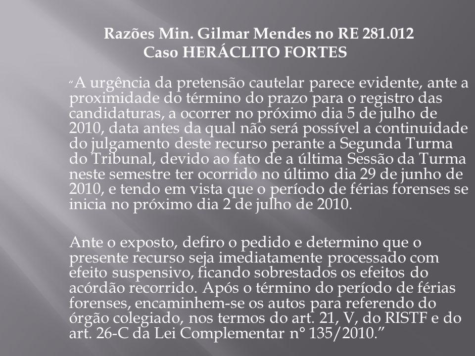 Razões Min. Gilmar Mendes no RE 281.012 Caso HERÁCLITO FORTES A urgência da pretensão cautelar parece evidente, ante a proximidade do término do prazo