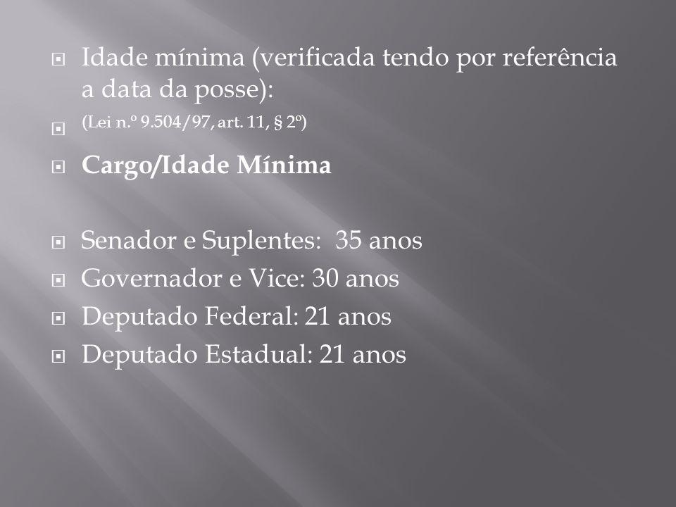 Idade mínima (verificada tendo por referência a data da posse): (Lei n.º 9.504/97, art. 11, § 2º) Cargo/Idade Mínima Senador e Suplentes: 35 anos Gove