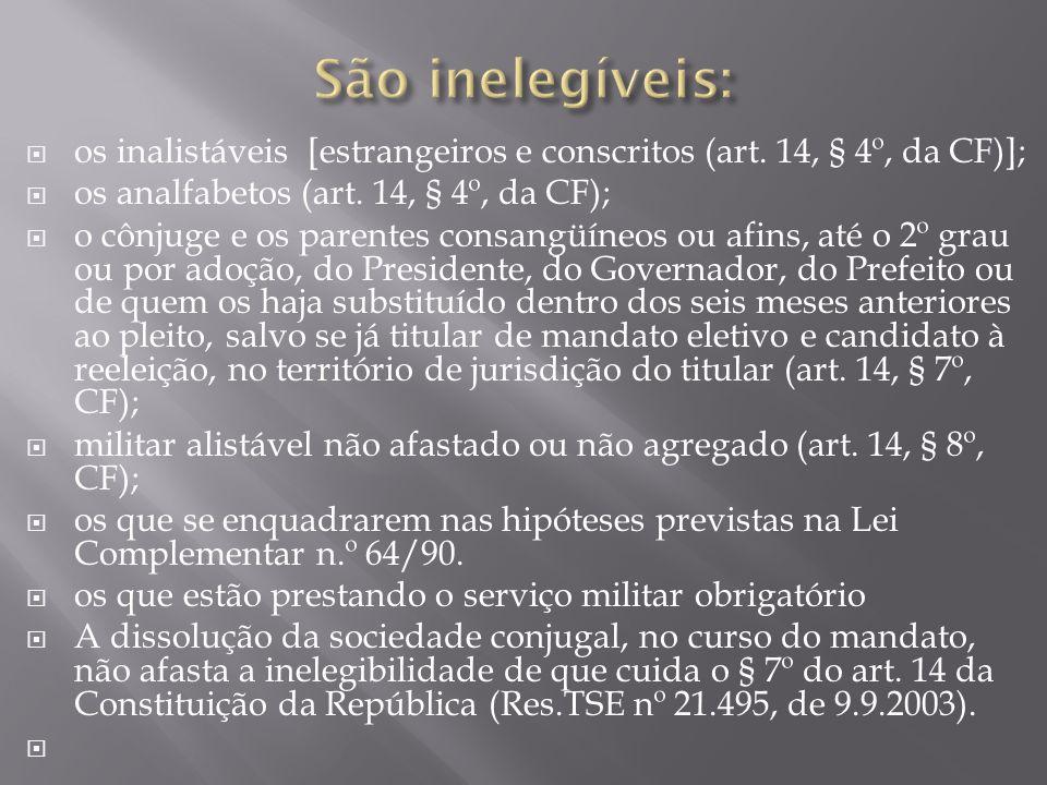 os inalistáveis [estrangeiros e conscritos (art. 14, § 4º, da CF)]; os analfabetos (art. 14, § 4º, da CF); o cônjuge e os parentes consangüíneos ou af
