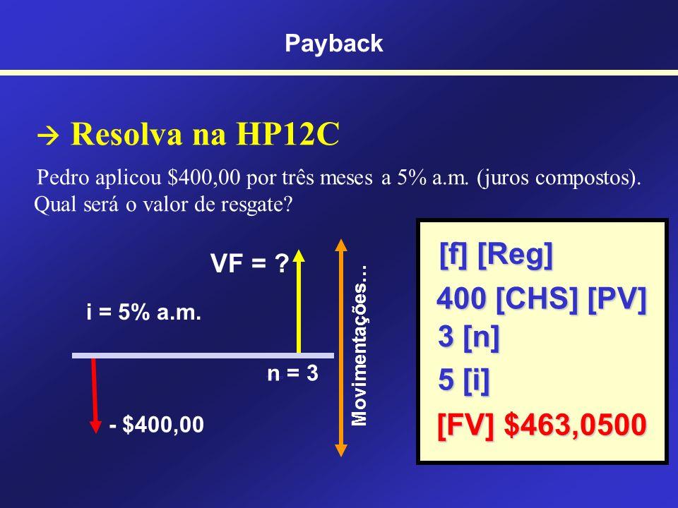 Funções Financeiras da HP12C [n] Calcula o número de períodos [i] Calcula a taxa [PV] Calcula o Valor Presente [FV] Calcula o Valor Futuro [CHS] Troca