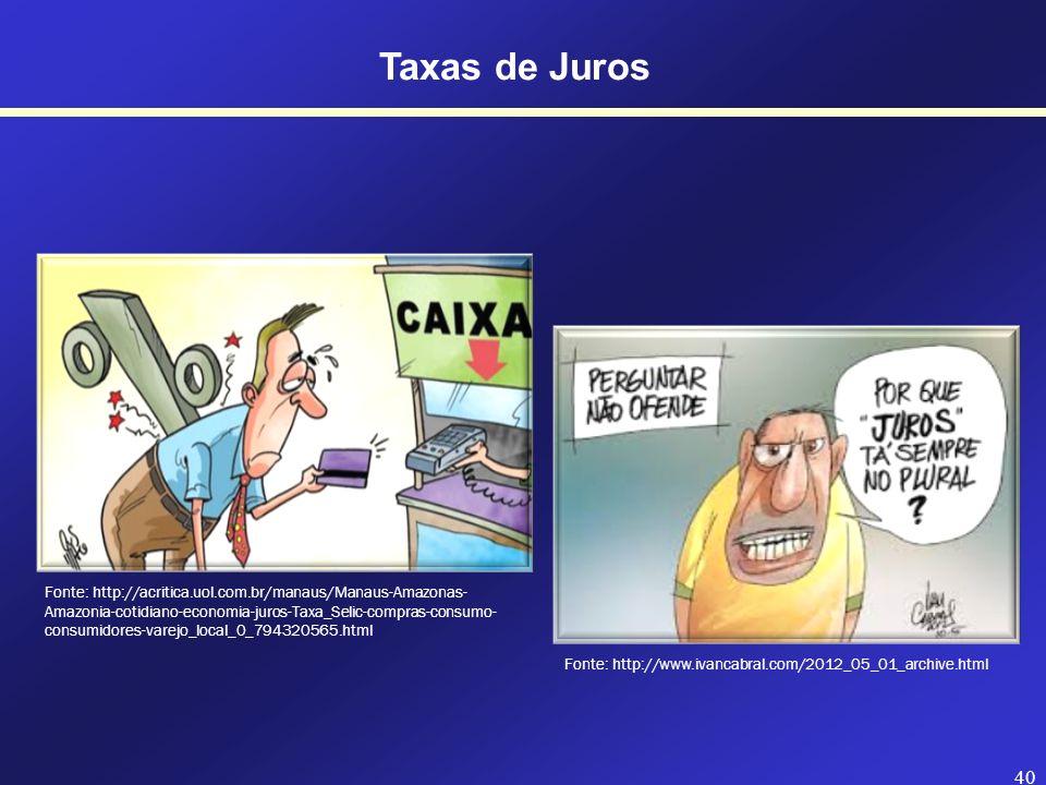 39 Taxas de Juros ESPECIFICAÇÃO DAS TAXAS DE JUROS - Taxas Proporcionais (mais empregada com juros simples) Taxas Equivalentes - Taxas Equivalentes (t