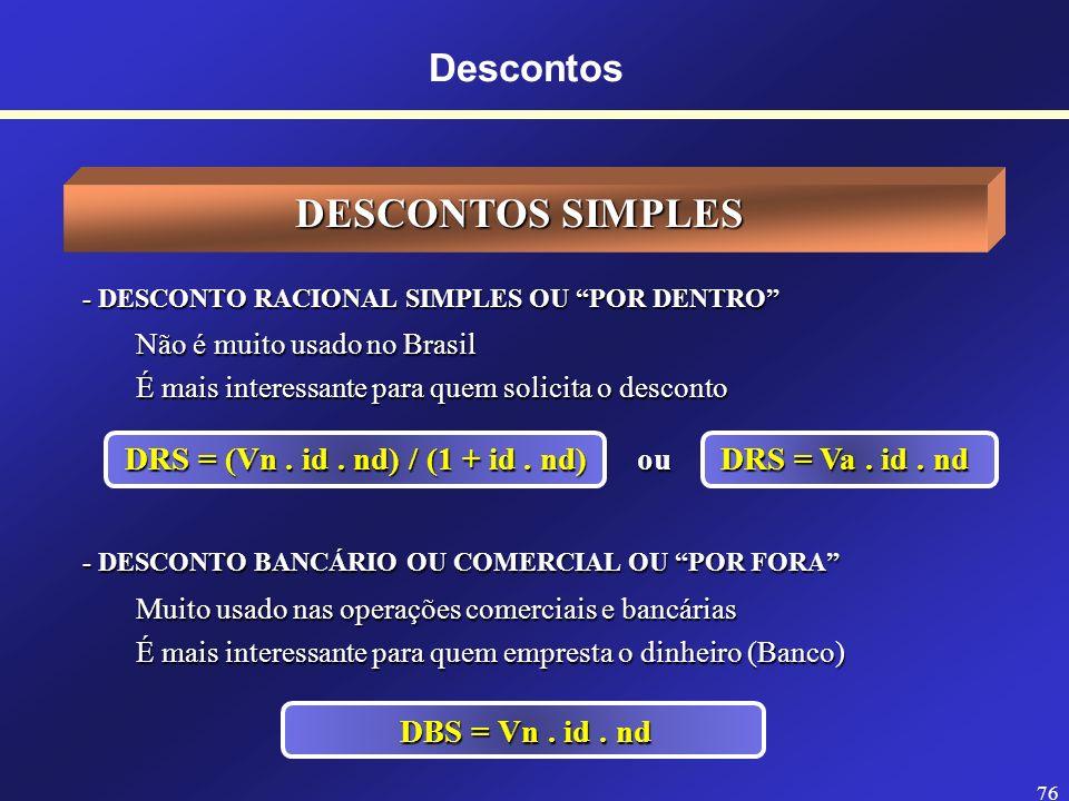 75 Descontos SIGLAS USADAS EM DESCONTOS DRS = Desconto Racional Simples DBS = Desconto Bancário Simples DRC = Desconto Racional Composto DBC = Descont