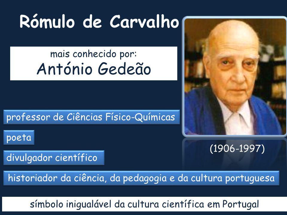 Rómulo de Carvalho historiador da ciência, da pedagogia e da cultura portuguesa (1906-1997) professor de Ciências Físico-Químicas mais conhecido por: