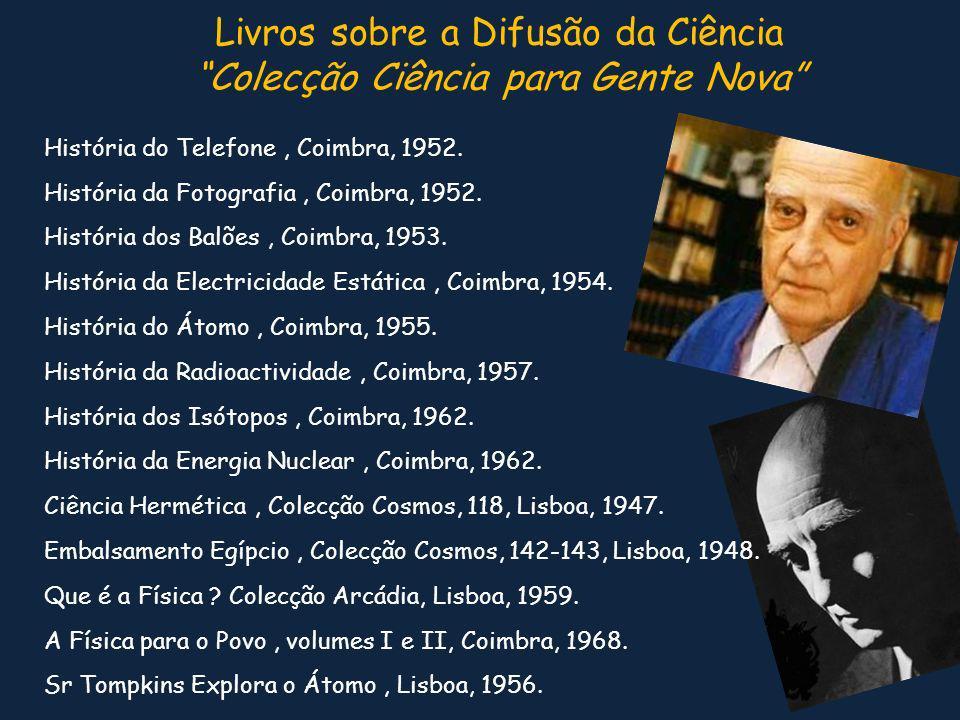 Livros sobre a Difusão da Ciência Colecção Ciência para Gente Nova História do Telefone, Coimbra, 1952. História da Fotografia, Coimbra, 1952. Históri
