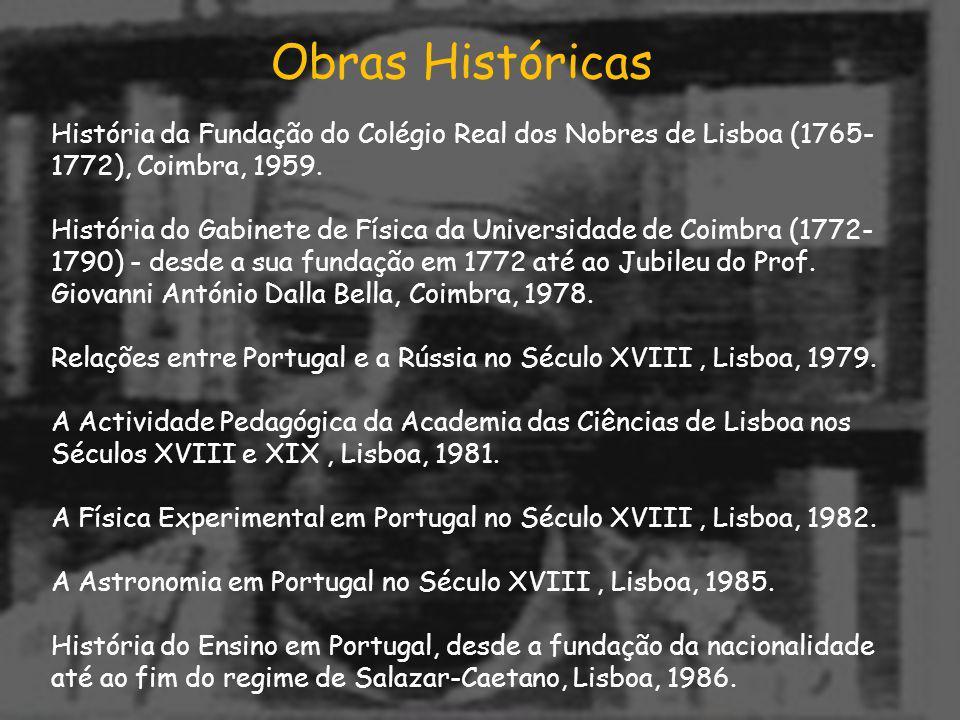 História da Fundação do Colégio Real dos Nobres de Lisboa (1765- 1772), Coimbra, 1959. História do Gabinete de Física da Universidade de Coimbra (1772