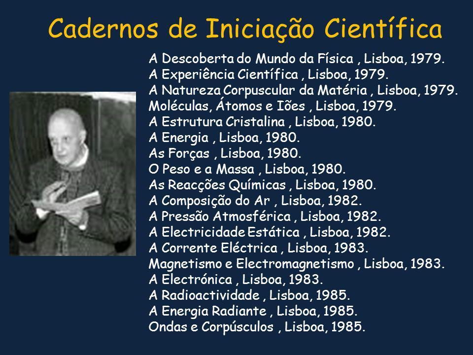 A Descoberta do Mundo da Física, Lisboa, 1979. A Experiência Científica, Lisboa, 1979. A Natureza Corpuscular da Matéria, Lisboa, 1979. Moléculas, Áto